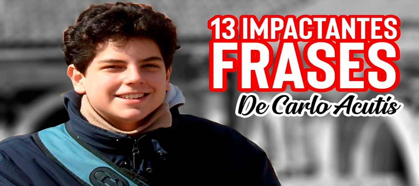 13 impactantes frases de Carlo Acutís